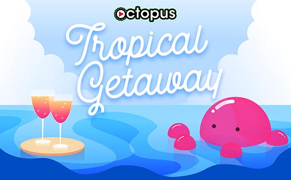 Octopus tropical getaway