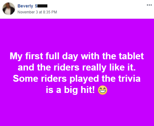 "Quote from Beverly S, ""My first full day with the tablet and the riders really like it"""